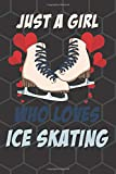 Just A Girl Who Loves Ice Skating: Ice Skating Journal Notebook Ice Skating Gifts For Girls Ice Skates For Women (110 Pages, Lined, 6 x 9)
