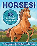 Horses!: A Coloring and Activity Book for Kids with Word Searches, Dot-to-Dots, Mazes, and More (Kids coloring activity books)