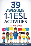 39 Awesome 1-1 ESL Activities: For Kids (7-13) (ESL Games and Activities for Kids)