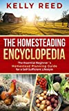The Homesteading Encyclopedia: The Essential Beginner's Homestead Planning Guide for a Self-Sufficient Lifestyle
