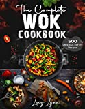 the Complete Wok Cookbook: 500 Delicious Stir-fry Recipes for Your Wok or Skillet