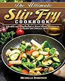 The Ultimate Stir Fry Cookbook: Effortless and Tasty Recipes to Boost Energy and Improve Your Health with Delicious Meals