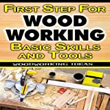First Step For Woodworking Basic Skills And Tools