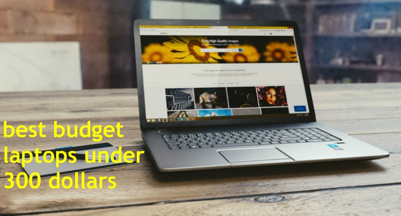 Best Budget Laptops Under 300 2018 Reviews Buying Guide